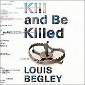 Kill and Be Killed Audiobook, by Louis Begley