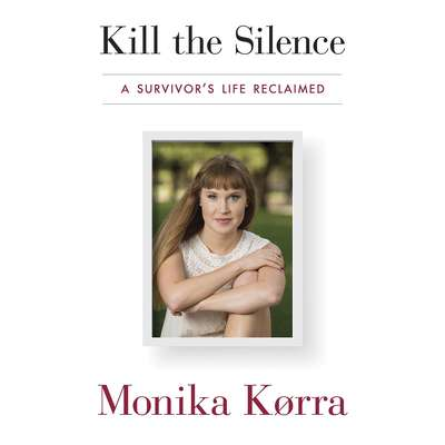 Kill the Silence: A Survivors Life Reclaimed Audiobook, by Monika Korra