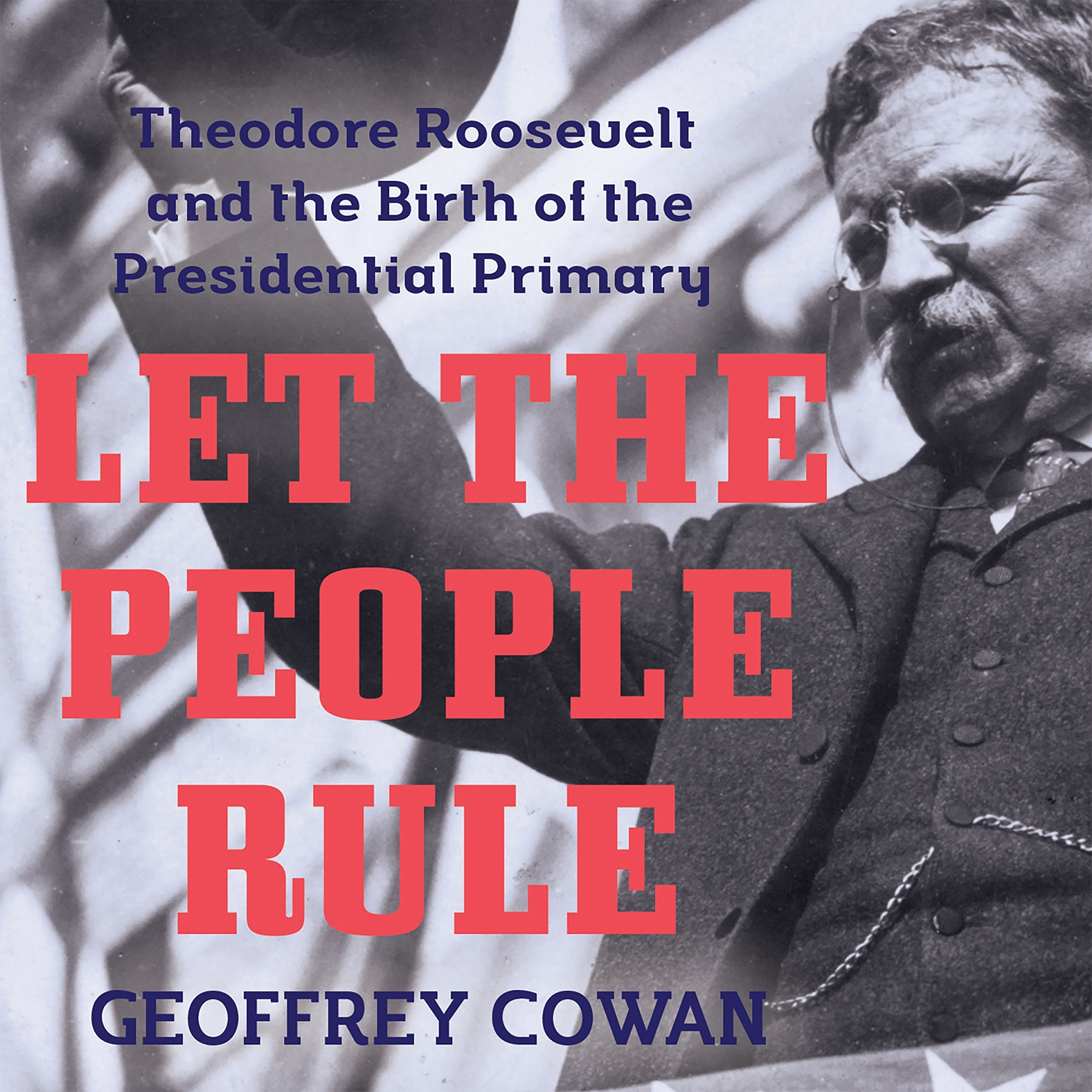 Printable Let the People Rule: Theodore Roosevelt and the Birth of the Presidential Primary Audiobook Cover Art