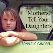 Mothers, Tell Your Daughters: Stories Audiobook, by Bonnie Jo Campbell