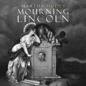 Mourning Lincoln Audiobook, by Martha Hodes