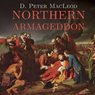 Northern Armageddon: The Battle of the Plains of Abraham and the Making of the American Revolution Audiobook, by D. Peter MacLeod