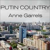 Putin Country: A Journey Into the Real Russia Audiobook, by Anne Garrels