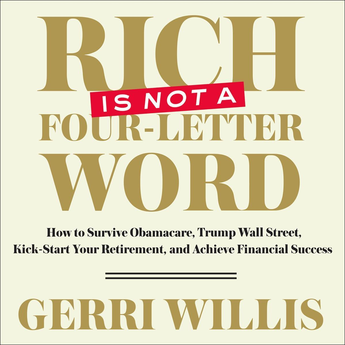 Printable Rich Is Not a Four-Letter Word: How to Survive Obamacare, Trump Wall Street, Kick-Start Your Retirement, and Achieve Financial Success Audiobook Cover Art