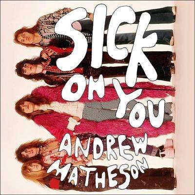 Sick on You: The Disastrous Story of The Hollywood Brats, the Greatest Band You've Never Heard Of Audiobook, by Andrew Matheson