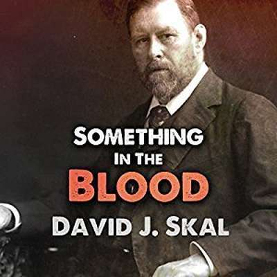 Something in the Blood: The Untold Story of Bram Stoker, the Man Who Wrote Dracula Audiobook, by David Skal
