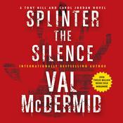 Splinter the Silence: A Tony Hill and Carol Jordan Novel Audiobook, by Val McDermid