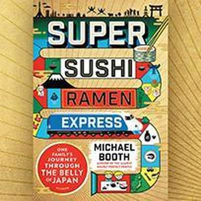 Super Sushi Ramen Express: One Familys Journey Through the Belly of Japan Audiobook, by Michael Booth