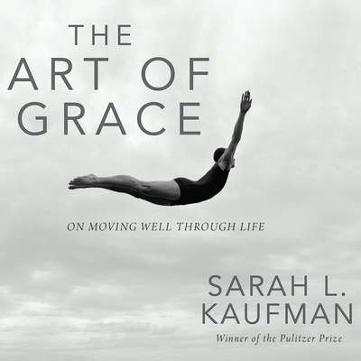 The Art of Grace: On Moving Well Through Life Audiobook, by Sarah Kaufman