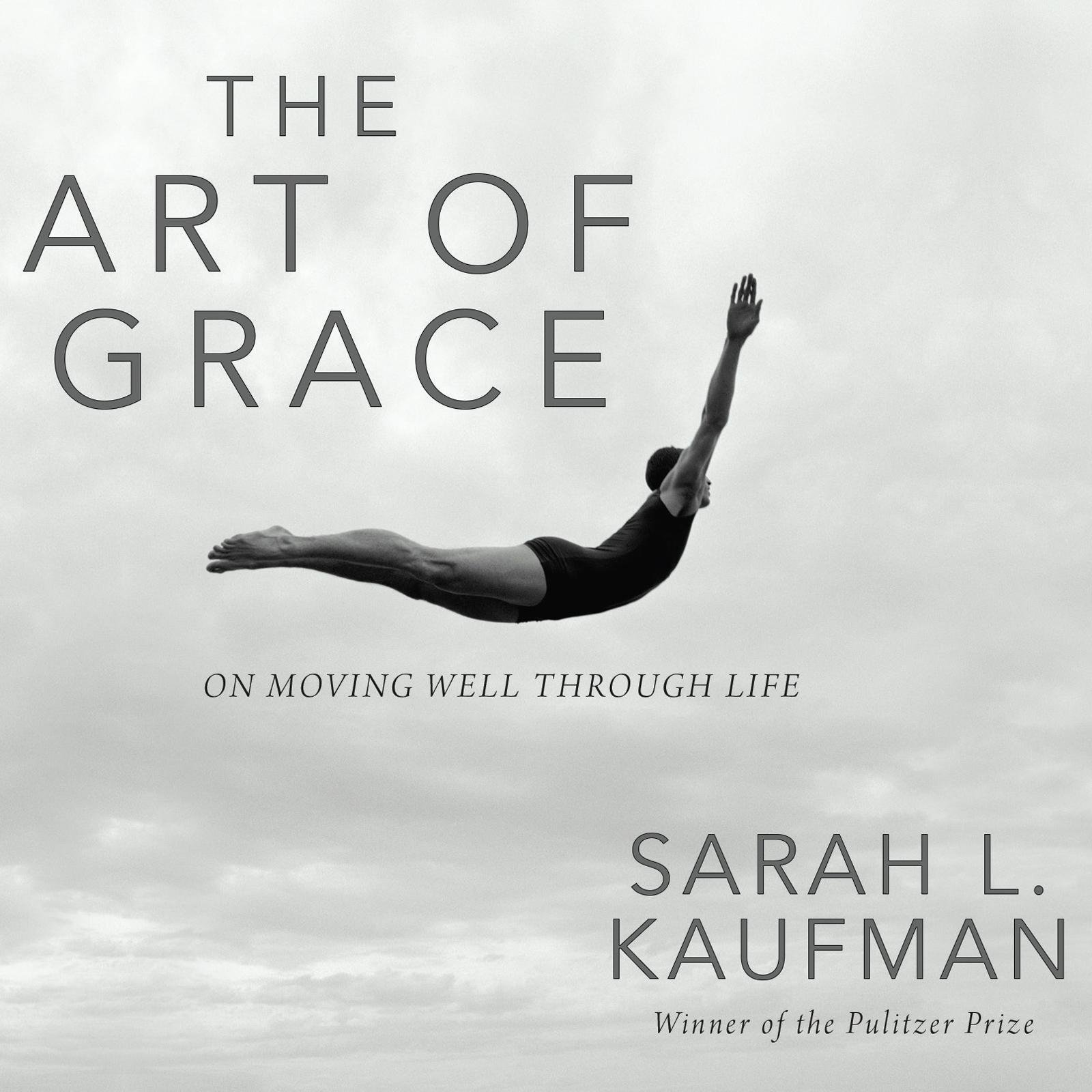 Printable The Art of Grace: On Moving Well Through Life Audiobook Cover Art