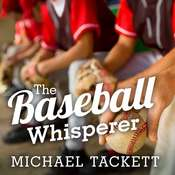 The Baseball Whisperer: A Small-Town Coach Who Shaped Big League Dreams Audiobook, by Michael Tackett