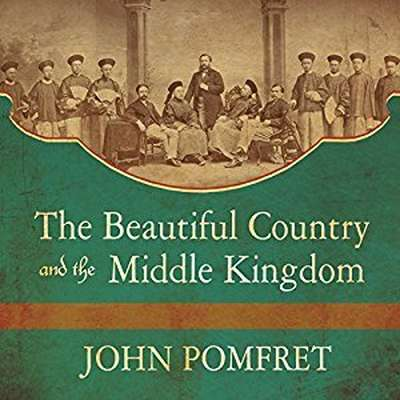The Beautiful Country and the Middle Kingdom: America and China, 1776 to the Present Audiobook, by John Pomfret