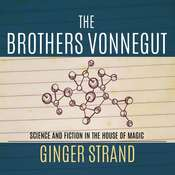 The Brothers Vonnegut: Science and Fiction of the House of Magic Audiobook, by Ginger Strand