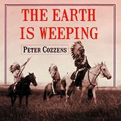 The Earth Is Weeping: The Epic Story of the Indian Wars for the American West Audiobook, by Peter Cozzens