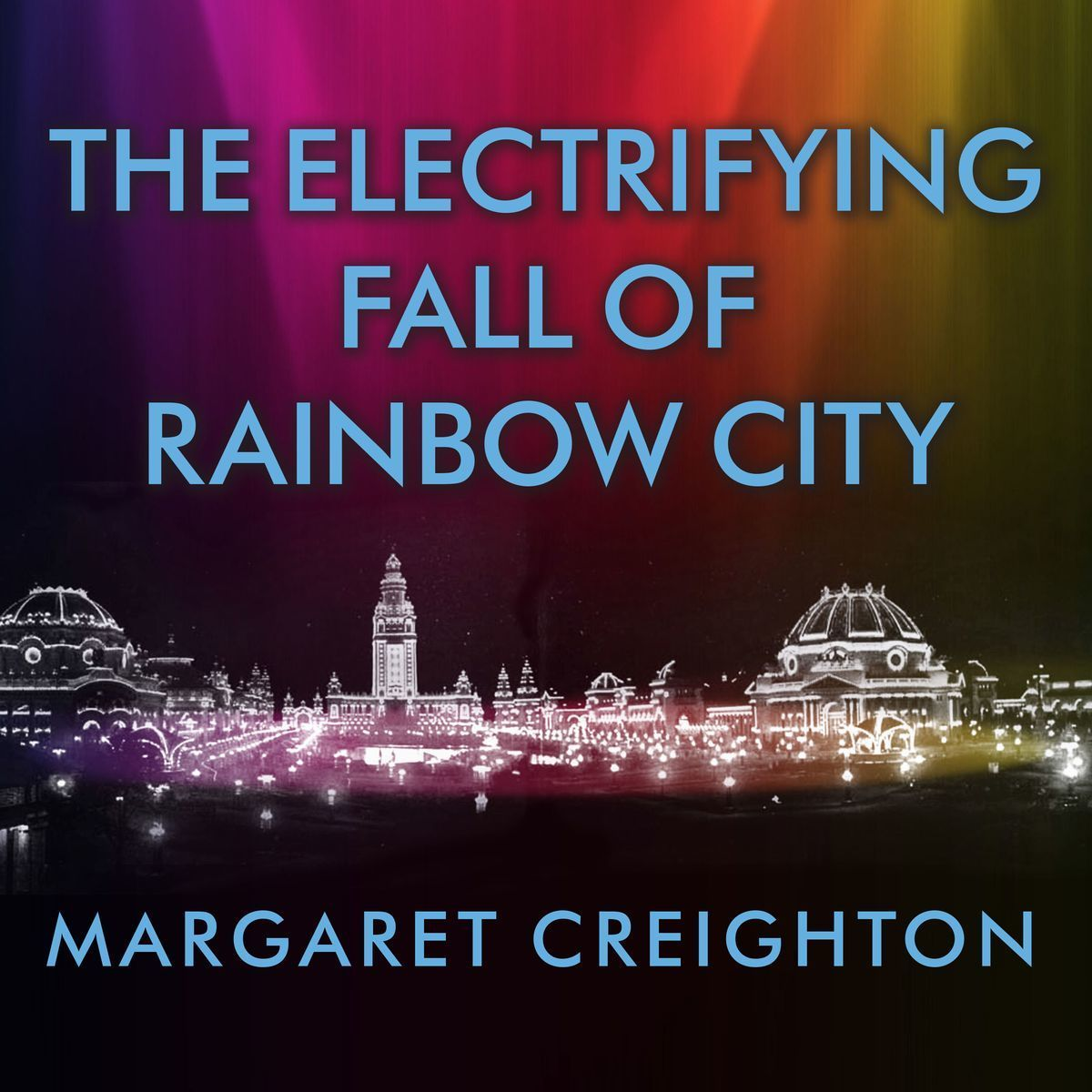 Printable The Electrifying Fall of Rainbow City: Spectacle and Assassination at the 1901 World's Fair Audiobook Cover Art