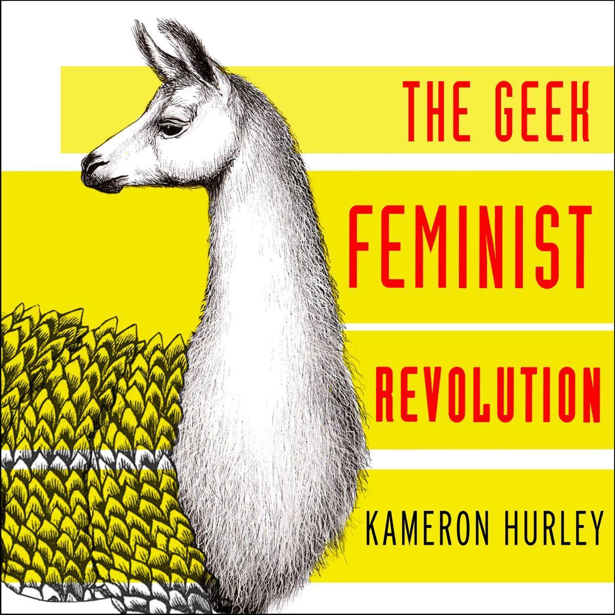 Printable The Geek Feminist Revolution: Essays on Subversion, Tactical Profanity, and the Power of the Media Audiobook Cover Art