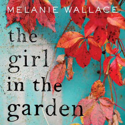 The Girl in the Garden Audiobook, by Melanie Wallace