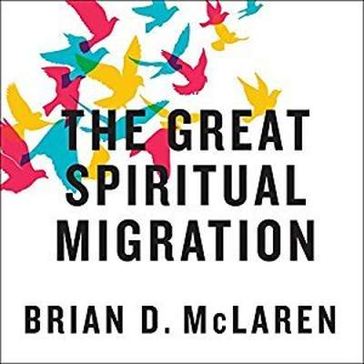 The Great Spiritual Migration: How the Worlds Largest Religion Is Seeking a Better Way to Be Christian Audiobook, by Brian McLaren