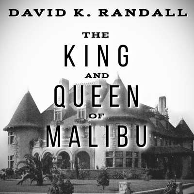 The King and Queen of Malibu: The True Story of the Battle for Paradise Audiobook, by David K. Randall