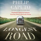 The Longest Road: Overland in Search of America, from Key West to the Arctic Ocean Audiobook, by Philip Caputo