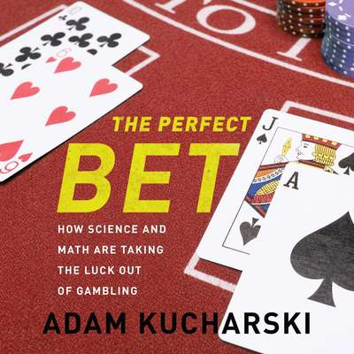 The Perfect Bet: How Science and Math Are Taking the Luck Out of Gambling Audiobook, by Adam Kucharski