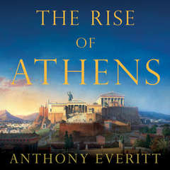 The Rise of Athens: The Story of the Worlds Greatest Civilization Audiobook, by Anthony Everitt