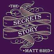 The Secrets of Story: Innovative Tools for Perfecting Your Fiction and Captivating Readers Audiobook, by Matt Bird