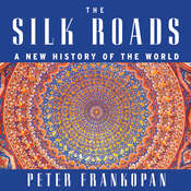 The Silk Roads: A New History of the World Audiobook, by Peter Frankopan