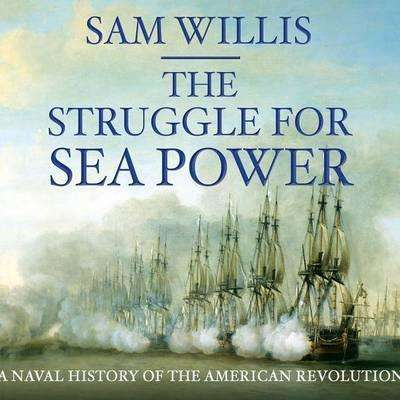 The Struggle for Sea Power: Naval History of the American Revolution Audiobook, by Sam Willis