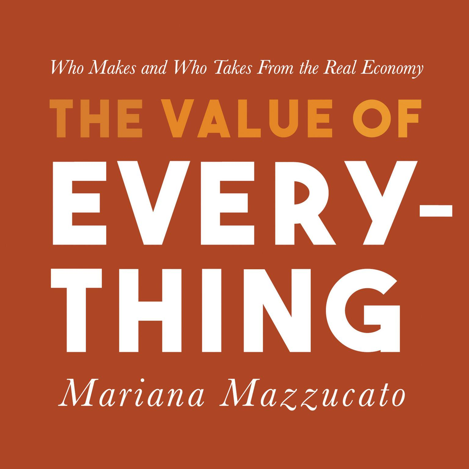 Printable The Value of Everything: Who Makes and Who Takes from the Real Economy Audiobook Cover Art
