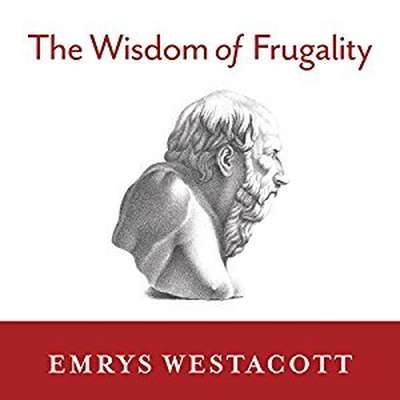 The Wisdom of Frugality: Why Less Is More - More or Less Audiobook, by Emrys Westacott