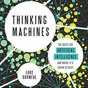 Thinking Machines: The Quest for Artificial Intelligence--and Where Its Taking Us Next Audiobook, by Luke Dormehl