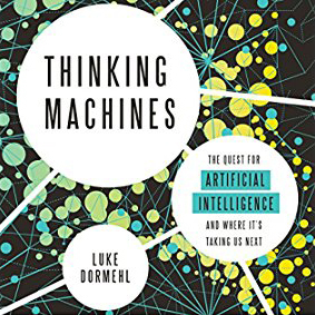 Printable Thinking Machines: The Quest for Artificial Intelligence--and Where It's Taking Us Next Audiobook Cover Art