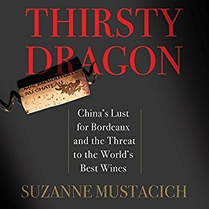 Printable Thirsty Dragon: China's Lust for Bordeaux and the Threat to the World's Best Wines Audiobook Cover Art