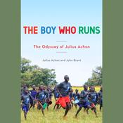 The Boy Who Runs: The Odyssey of Julius Achon, by John Brant