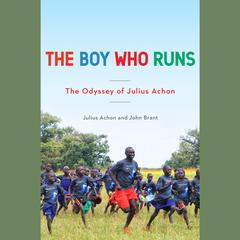 The Boy Who Runs: The Odyssey of Julius Achon Audiobook, by John Brant