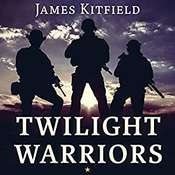 Twilight Warriors: The Soldiers, Spies, and Special Agents Who Are Revolutionizing the American Way of War Audiobook, by James Kitfield
