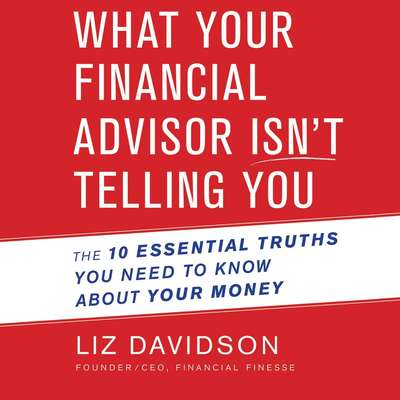 What Your Financial Advisor Isnt Telling You: The 10 Essential Truths You Need to Know About Your Money Audiobook, by Liz Davidson
