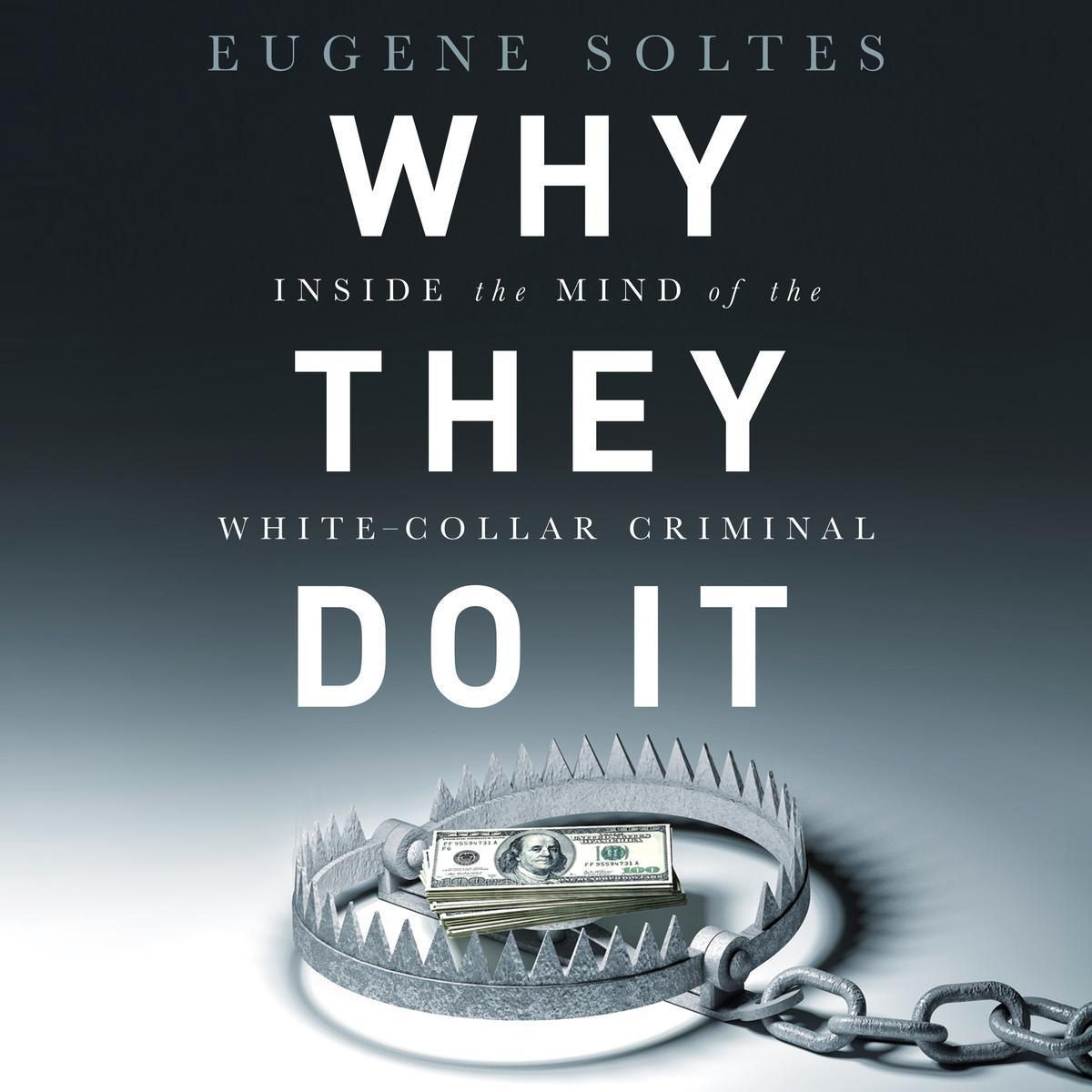 Printable Why They Do It: Inside the Mind of the White-Collar Criminal Audiobook Cover Art