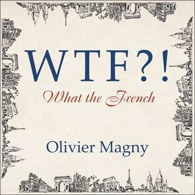 WTF?!: What the French Audiobook, by Olivier Magny