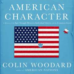 American Character: A History of the Epic Struggle Between Individual Liberty and the Common Good Audiobook, by Colin Woodard