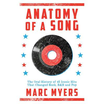 Anatomy of a Song: The Oral History of 45 Iconic Hits That Changed Rock, R&B and Pop Audiobook, by Marc Myers