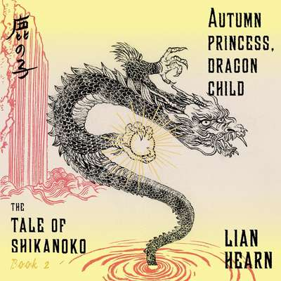 Autumn Princess, Dragon Child: Tale of Shikanoko, Book 2 Audiobook, by Lian Hearn