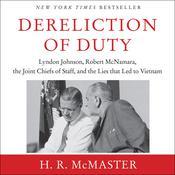 Dereliction of Duty: Johnson, McNamara, the Joint Chiefs of Staff, and the Lies That Led to Vietnam Audiobook, by H. R. McMaster
