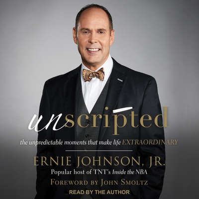 Unscripted: The Unpredictable Moments That Make Life Extraordinary Audiobook, by Ernie Johnson