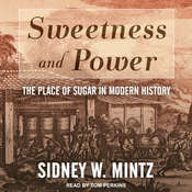 Sweetness and Power: The Place of Sugar in Modern History Audiobook, by Sidney W. Mintz