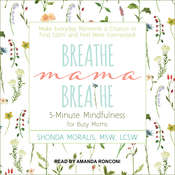Breathe, Mama, Breathe: 5-Minute Mindfulness for Busy Moms Audiobook, by Shonda Moralis