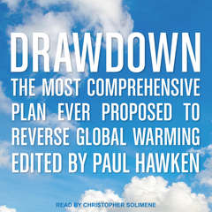 Drawdown: The Most Comprehensive Plan Ever Proposed to Reverse Global Warming Audiobook, by Paul Hawken, Various Contributors