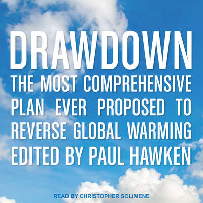 Drawdown: The Most Comprehensive Plan Ever Proposed to Reverse Global Warming Audiobook, by Various Contributors