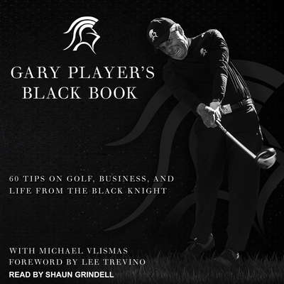 Gary Players Black Book: 60 Tips on Golf, Business, and Life from the Black Knight Audiobook, by Gary Player